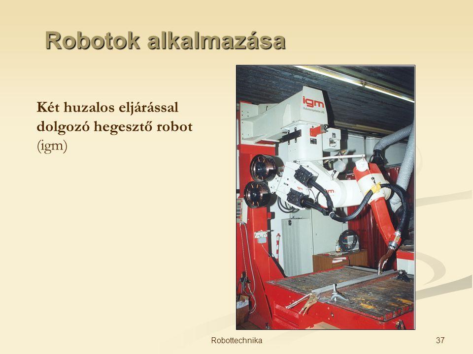 Robotok alkalmazása Két huzalos eljárással dolgozó hegesztő robot (igm) 37Robottechnika