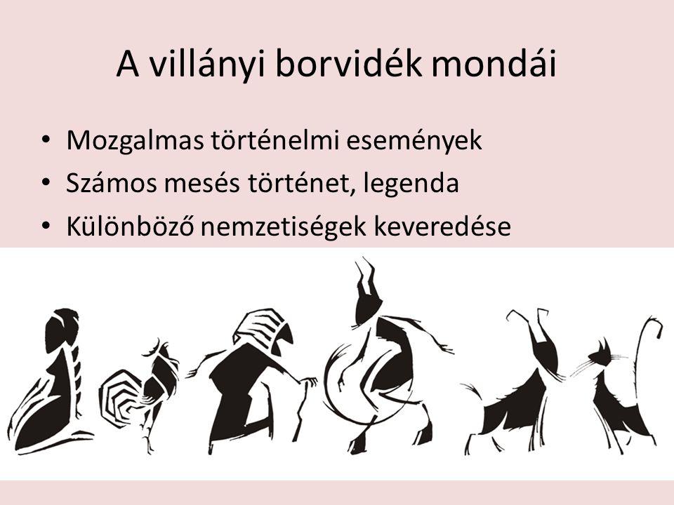 A villányi borvidék mondái Mozgalmas történelmi események Számos mesés történet, legenda Különböző nemzetiségek keveredése