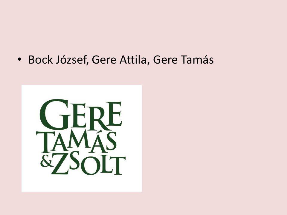 Bock József, Gere Attila, Gere Tamás
