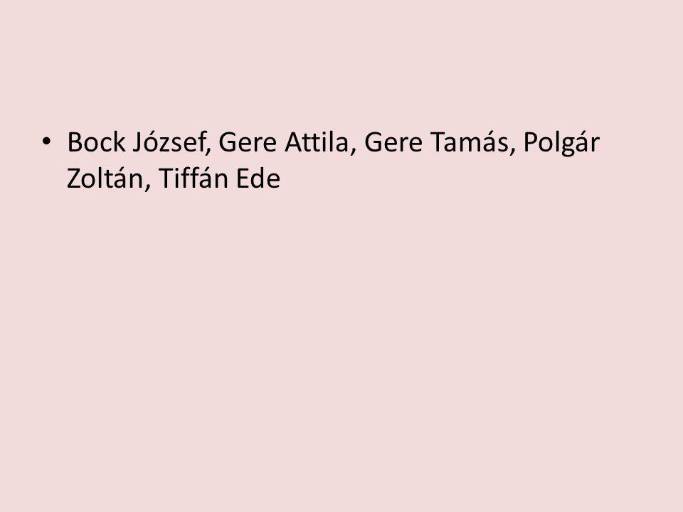 Bock József, Gere Attila, Gere Tamás, Polgár Zoltán, Tiffán Ede