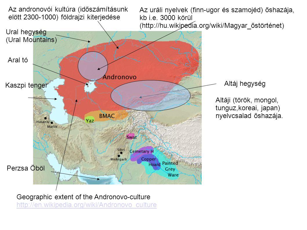Az andronovói kultúra (időszámításunk elött 2300-1000) földrajzi kiterjedése Geographic extent of the Andronovo-culture http://en.wikipedia.org/wiki/Andronovo_culture Ural hegység (Ural Mountains) Aral tó Kaszpi tenger Altáj hegység Altáji (török, mongol, tunguz,koreai, japan) nyelvcsalad őshazája.