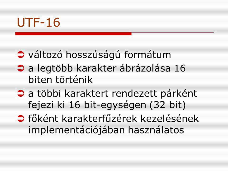 UTF-16 Üváltozó hosszúságú formátum Üa legtöbb karakter ábrázolása 16 biten történik Üa többi karaktert rendezett párként fejezi ki 16 bit-egységen (32 bit) Üfőként karakterfűzérek kezelésének implementációjában használatos