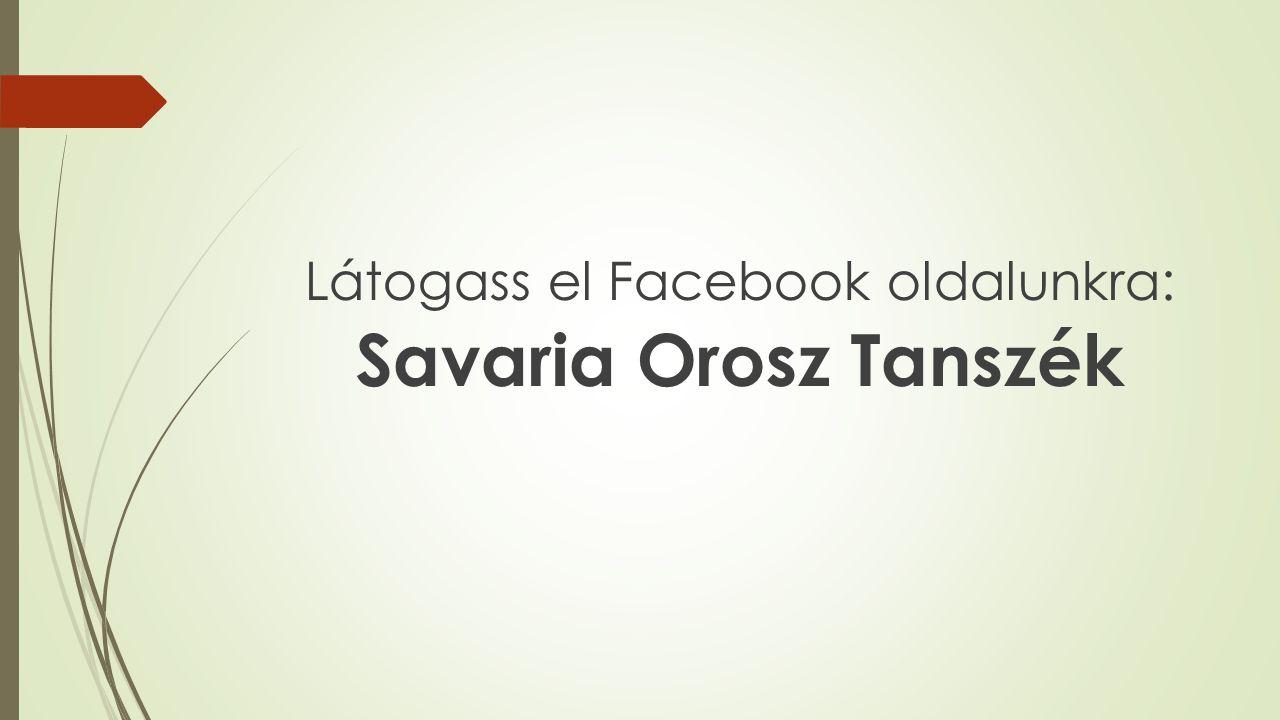 Látogass el Facebook oldalunkra: Savaria Orosz Tanszék