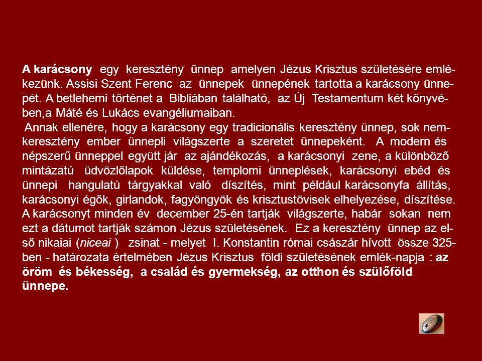 A karácsony egy keresztény ünnep amelyen Jézus Krisztus születésére emlé- kezünk.