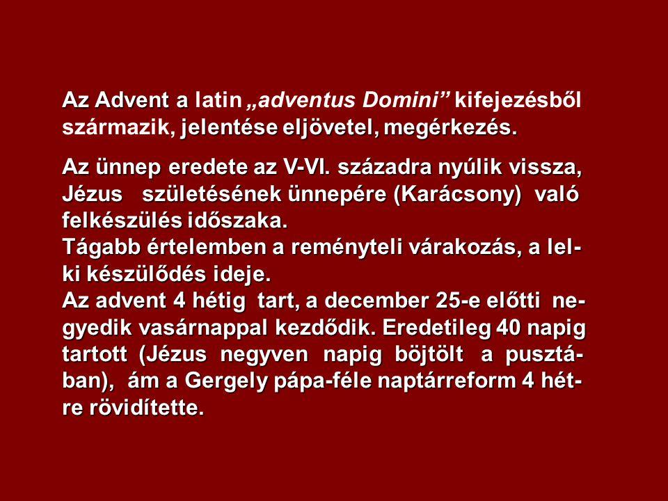 Az Advent a jelentése eljövetel, megérkezés.