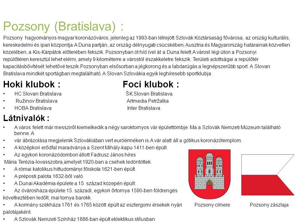Pozsony (Bratislava) : Pozsony hagyományos magyar koronázóváros, jelenleg az 1993-ban létrejött Szlovák Köztársaság fővárosa, az ország kulturális, kereskedelmi és ipari központja.A Duna partján, az ország délnyugati csücskében, Ausztria és Magyarország határainak közvetlen közelében, a Kis-Kárpátok előterében fekszik.