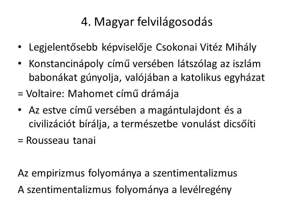 4. Magyar felvilágosodás Legjelentősebb képviselője Csokonai Vitéz Mihály Konstancinápoly című versében látszólag az iszlám babonákat gúnyolja, valójá