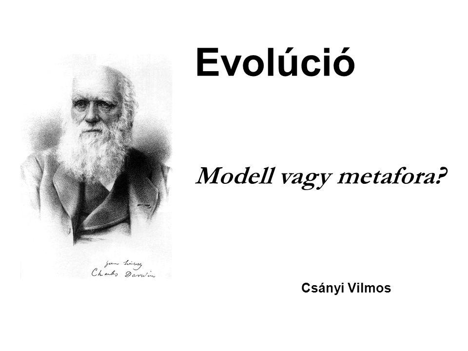 Evolúció Modell vagy metafora? Csányi Vilmos