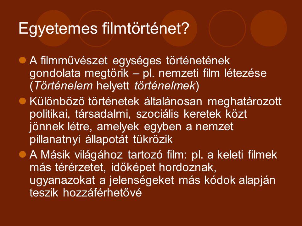 Egyetemes filmtörténet? A filmművészet egységes történetének gondolata megtörik – pl. nemzeti film létezése (Történelem helyett történelmek) Különböző