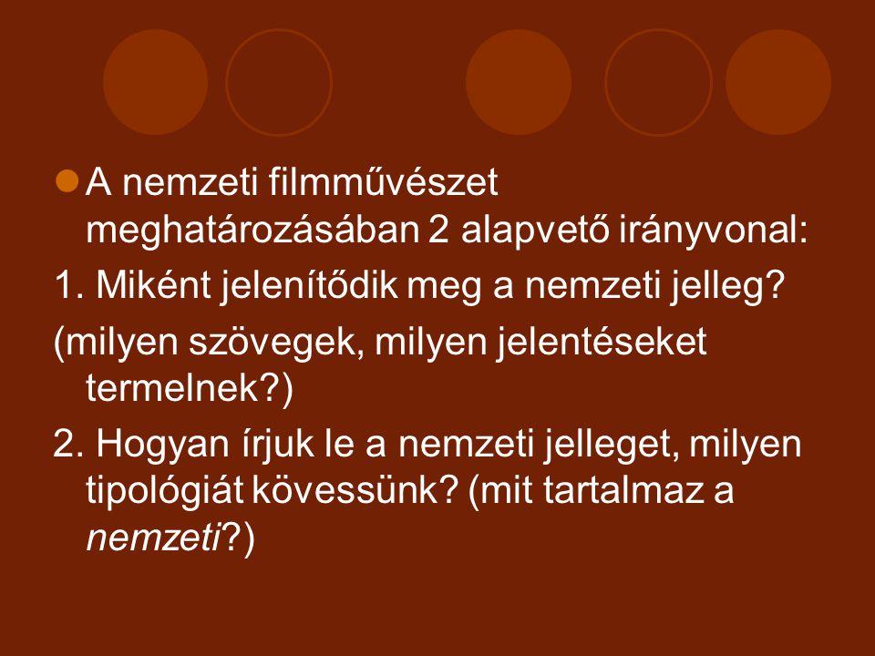 A nemzeti filmművészet meghatározásában 2 alapvető irányvonal: 1. Miként jelenítődik meg a nemzeti jelleg? (milyen szövegek, milyen jelentéseket terme
