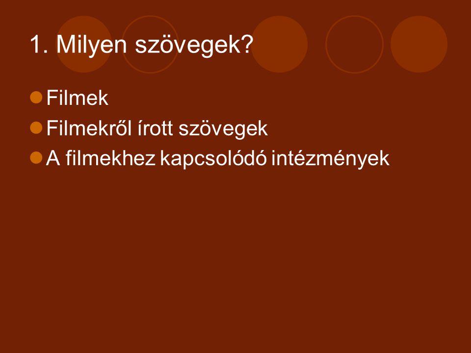 1. Milyen szövegek? Filmek Filmekről írott szövegek A filmekhez kapcsolódó intézmények