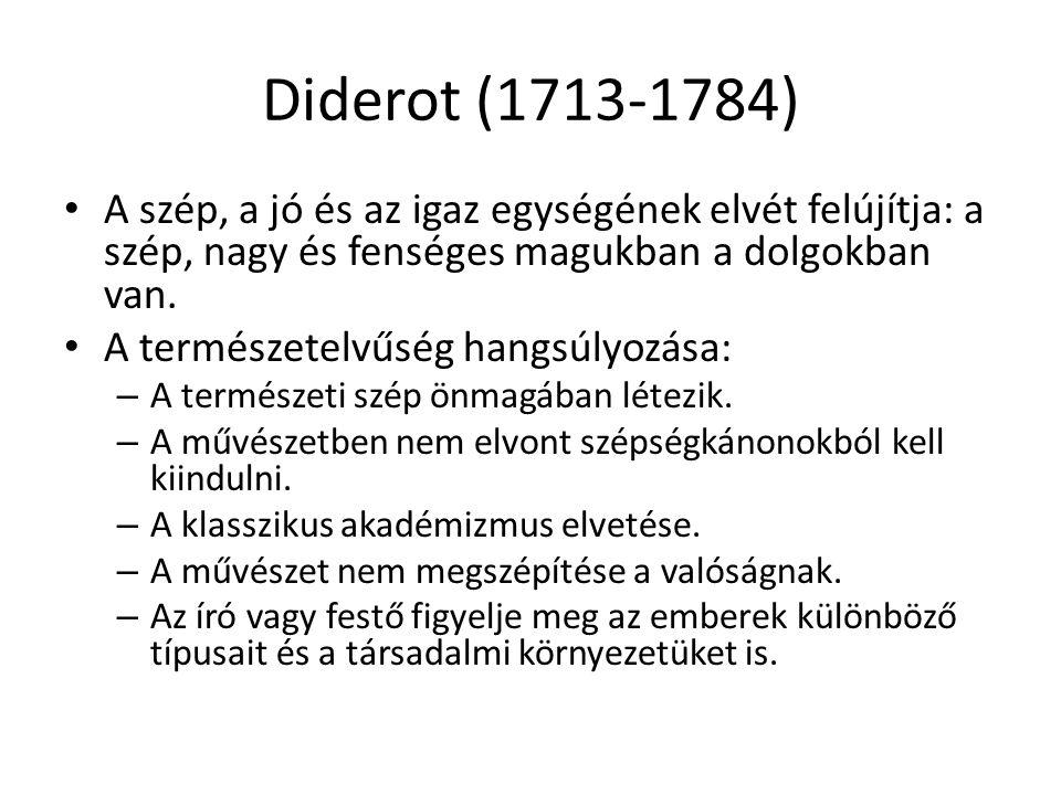 Diderot (1713-1784) A szép, a jó és az igaz egységének elvét felújítja: a szép, nagy és fenséges magukban a dolgokban van. A természetelvűség hangsúly