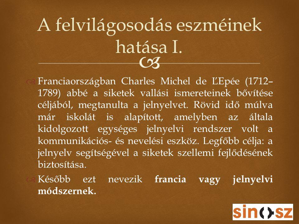   Franciaországban Charles Michel de ĽEpée (1712– 1789) abbé a siketek vallási ismereteinek bővítése céljából, megtanulta a jelnyelvet. Rövid idő mú