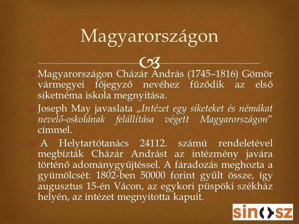 """  Magyarországon Cházár András (1745–1816) Gömör vármegyei főjegyző nevéhez fűződik az első siketnéma iskola megnyitása.  Joseph May javaslata """" In"""