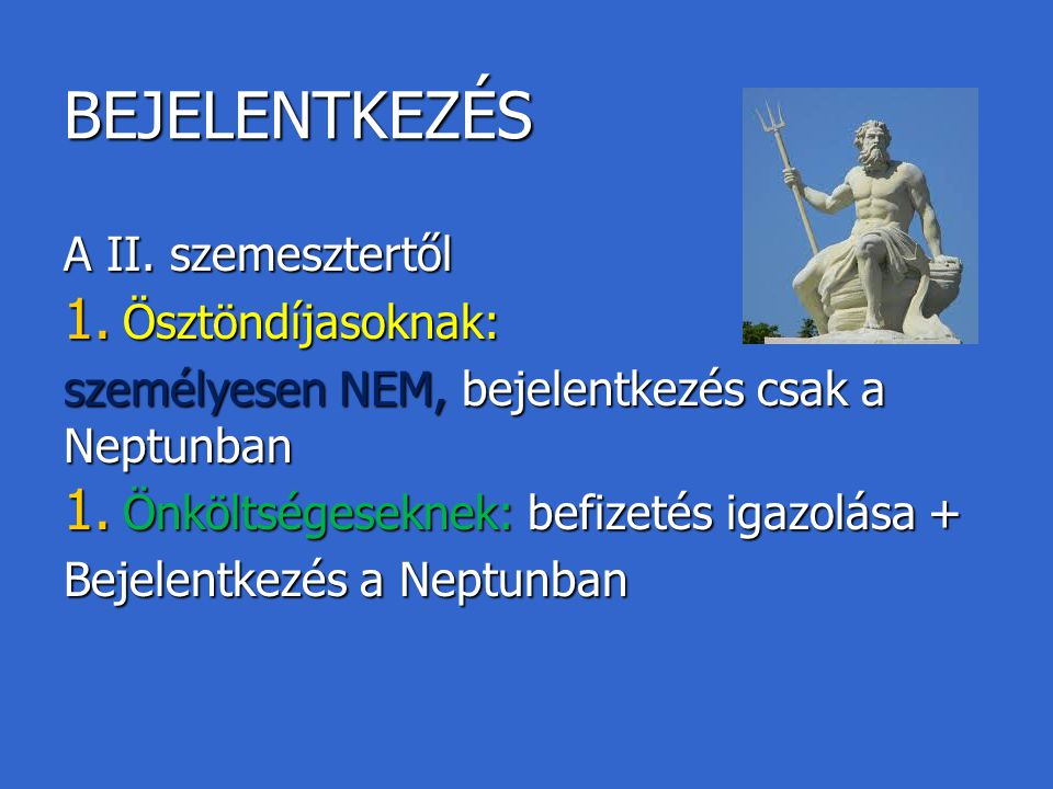 BEJELENTKEZÉS A II. szemesztertől 1. Ösztöndíjasoknak: személyesen NEM, bejelentkezés csak a Neptunban 1. Önköltségeseknek: befizetés igazolása + Beje