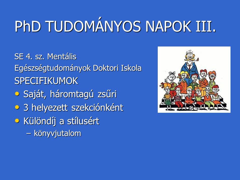 PhD TUDOMÁNYOS NAPOK III. SE 4. sz. Mentális Egészségtudományok Doktori Iskola SPECIFIKUMOK Saját, háromtagú zsűri Saját, háromtagú zsűri 3 helyezett