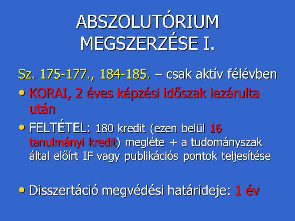 ABSZOLUTÓRIUM MEGSZERZÉSE I. Sz. 175-177., 184-185. – csak aktív félévben KORAI, 2 éves képzési időszak lezárulta után KORAI, 2 éves képzési időszak l