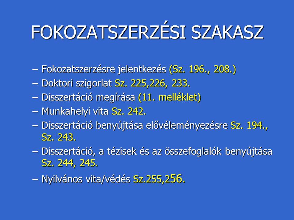 FOKOZATSZERZÉSI SZAKASZ –Fokozatszerzésre jelentkezés (Sz. 196., 208.) –Doktori szigorlat Sz. 225,226, 233. –Disszertáció megírása (11. melléklet) –Mu