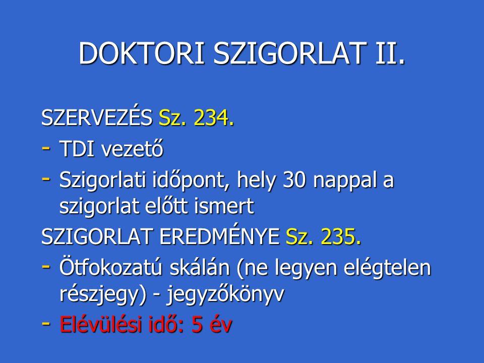 DOKTORI SZIGORLAT II. SZERVEZÉS Sz. 234. - TDI vezető - Szigorlati időpont, hely 30 nappal a szigorlat előtt ismert SZIGORLAT EREDMÉNYE Sz. 235. - Ötf