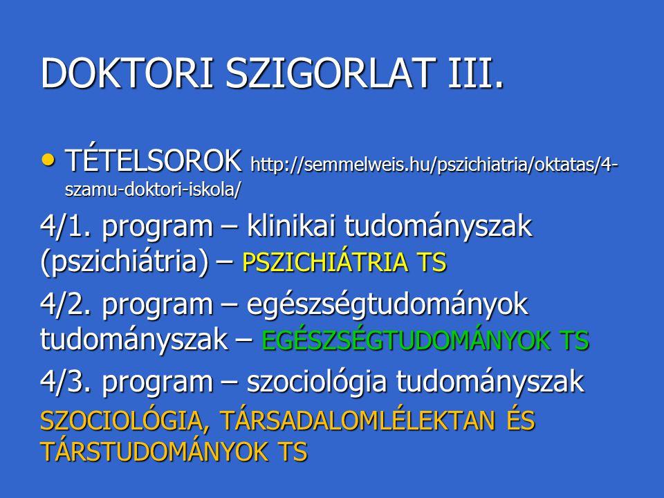 DOKTORI SZIGORLAT III. TÉTELSOROK http://semmelweis.hu/pszichiatria/oktatas/4- szamu-doktori-iskola/ TÉTELSOROK http://semmelweis.hu/pszichiatria/okta