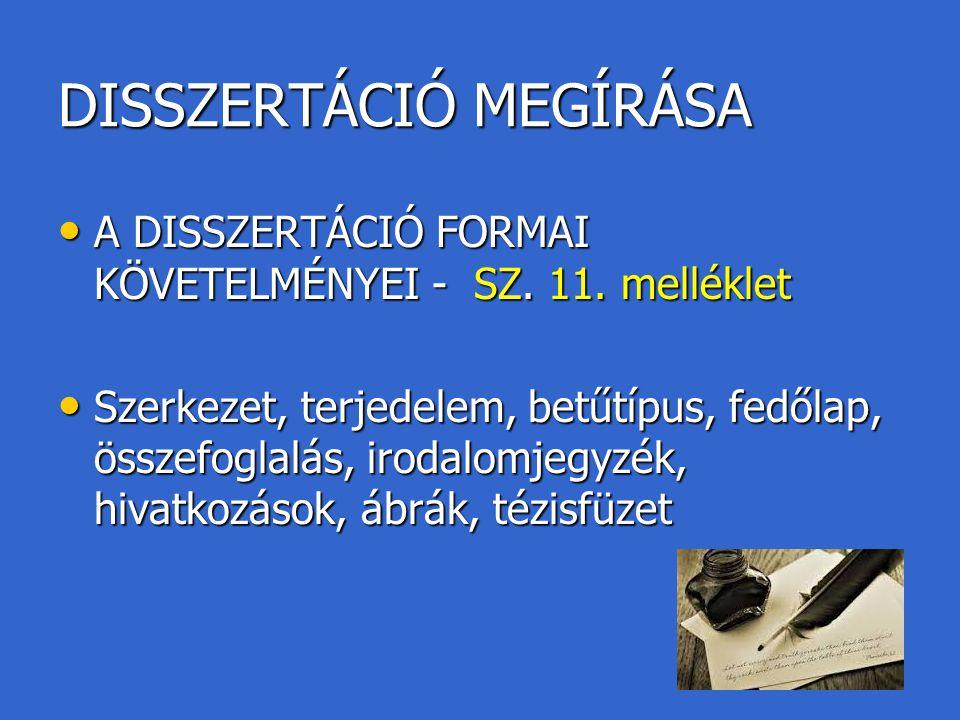 DISSZERTÁCIÓ MEGÍRÁSA A DISSZERTÁCIÓ FORMAI KÖVETELMÉNYEI - SZ. 11. melléklet A DISSZERTÁCIÓ FORMAI KÖVETELMÉNYEI - SZ. 11. melléklet Szerkezet, terje