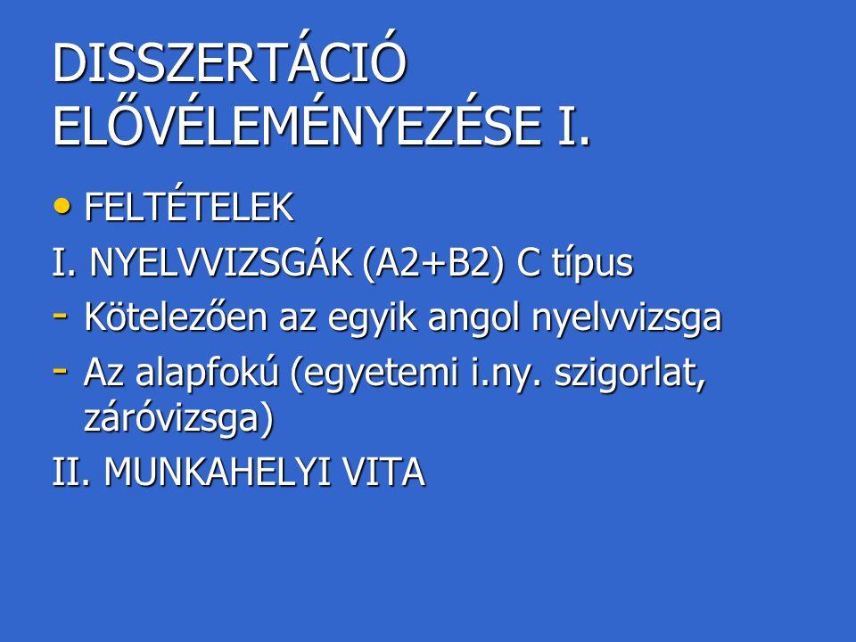 DISSZERTÁCIÓ ELŐVÉLEMÉNYEZÉSE I. FELTÉTELEK FELTÉTELEK I. NYELVVIZSGÁK (A2+B2) C típus - Kötelezően az egyik angol nyelvvizsga - Az alapfokú (egyetemi