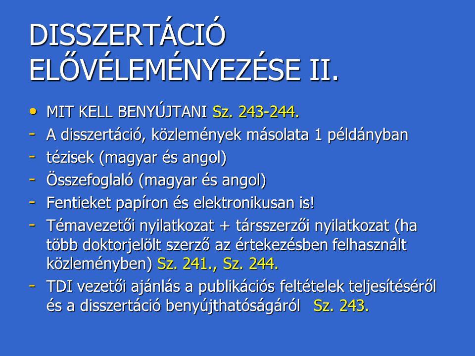 DISSZERTÁCIÓ ELŐVÉLEMÉNYEZÉSE II. MIT KELL BENYÚJTANI Sz. 243-244. MIT KELL BENYÚJTANI Sz. 243-244. - A disszertáció, közlemények másolata 1 példányba