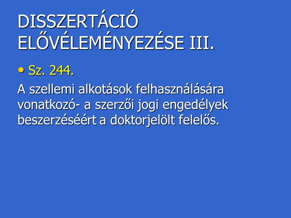 DISSZERTÁCIÓ ELŐVÉLEMÉNYEZÉSE III. Sz. 244. Sz. 244. A szellemi alkotások felhasználására vonatkozó- a szerzői jogi engedélyek beszerzéséért a doktorj