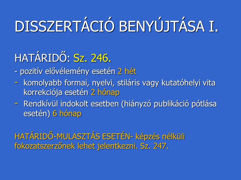 DISSZERTÁCIÓ BENYÚJTÁSA I. HATÁRIDŐ: Sz. 246. - pozitív elővélemény esetén 2 hét - komolyabb formai, nyelvi, stiláris vagy kutatóhelyi vita korrekciój