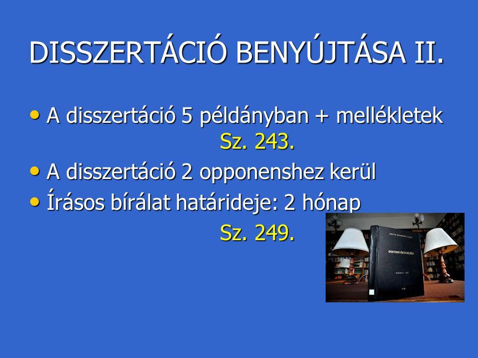 DISSZERTÁCIÓ BENYÚJTÁSA II. A disszertáció 5 példányban + mellékletek Sz. 243. A disszertáció 5 példányban + mellékletek Sz. 243. A disszertáció 2 opp