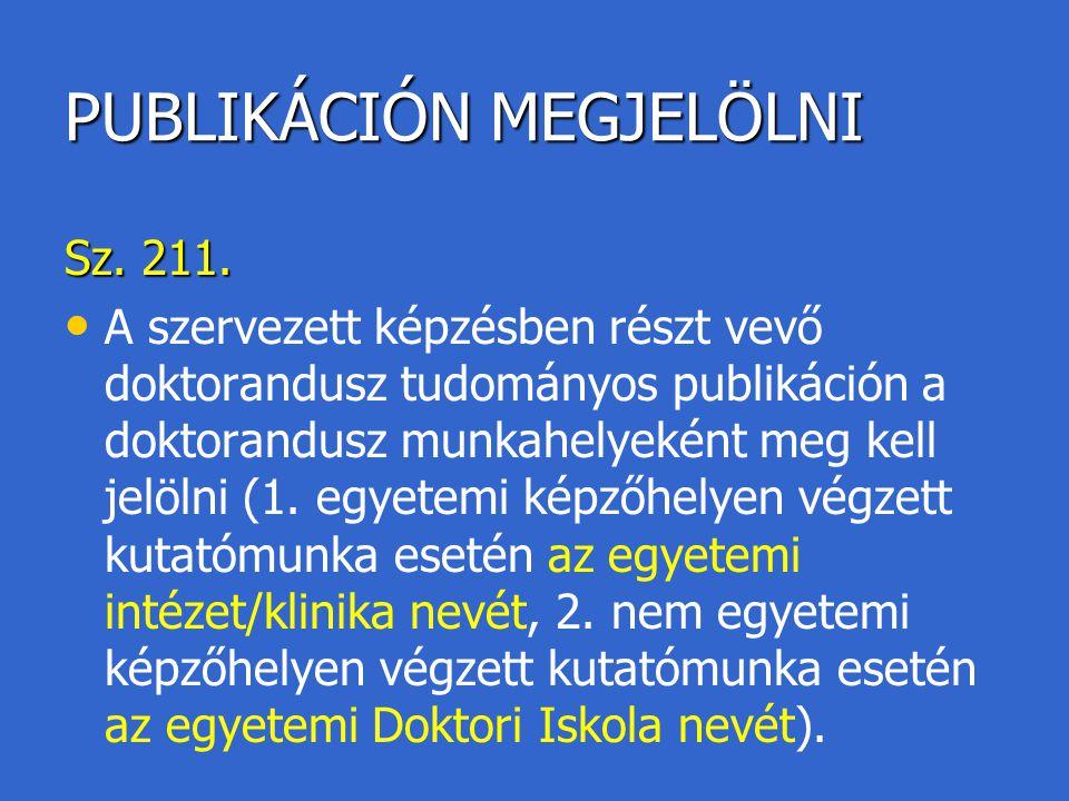 PUBLIKÁCIÓN MEGJELÖLNI Sz. 211. A szervezett képzésben részt vevő doktorandusz tudományos publikáción a doktorandusz munkahelyeként meg kell jelölni (