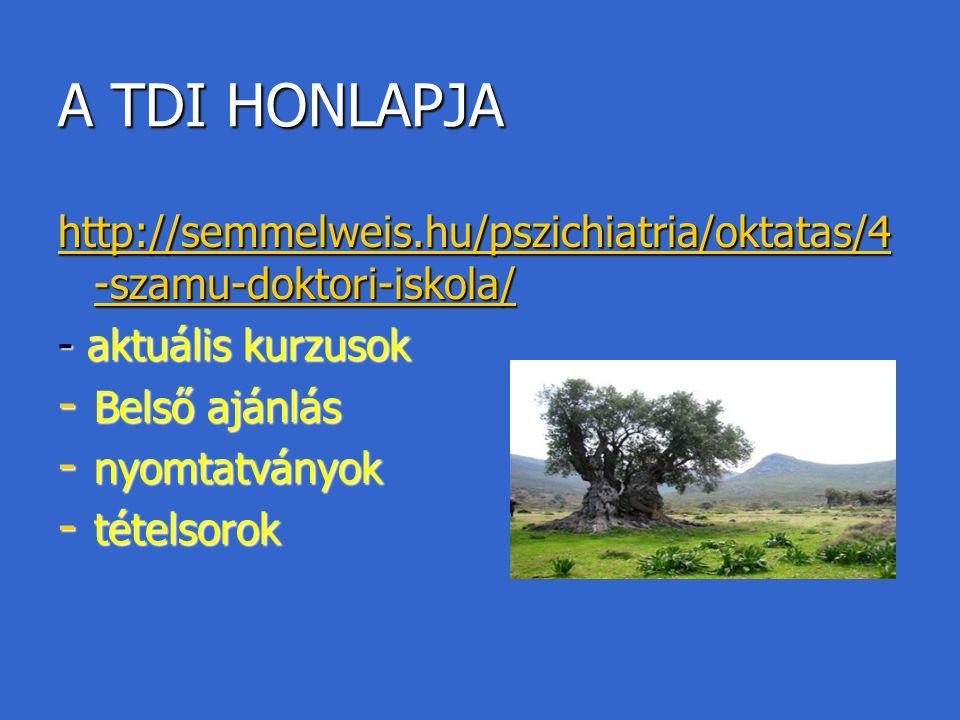 A TDI HONLAPJA http://semmelweis.hu/pszichiatria/oktatas/4 -szamu-doktori-iskola/ http://semmelweis.hu/pszichiatria/oktatas/4 -szamu-doktori-iskola/ -