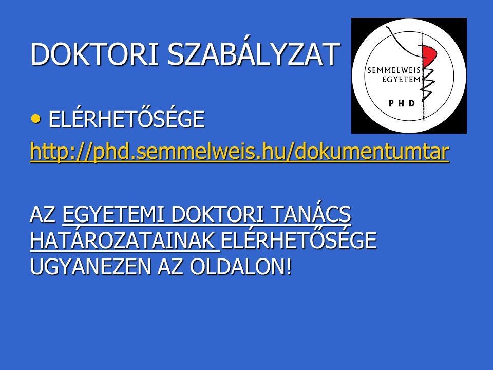 DOKTORI SZABÁLYZAT ELÉRHETŐSÉGE ELÉRHETŐSÉGE http://phd.semmelweis.hu/dokumentumtar AZ EGYETEMI DOKTORI TANÁCS HATÁROZATAINAK ELÉRHETŐSÉGE UGYANEZEN A