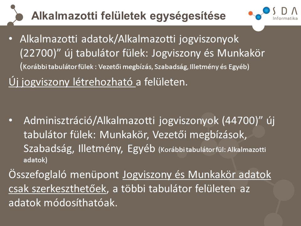 Alkalmazotti felületek egységesítése Alkalmazotti adatok/Alkalmazotti jogviszonyok (22700) új tabulátor fülek: Jogviszony és Munkakör ( Korábbi tabulátor fülek : Vezetői megbízás, Szabadság, Illetmény és Egyéb) Új jogviszony létrehozható a felületen.