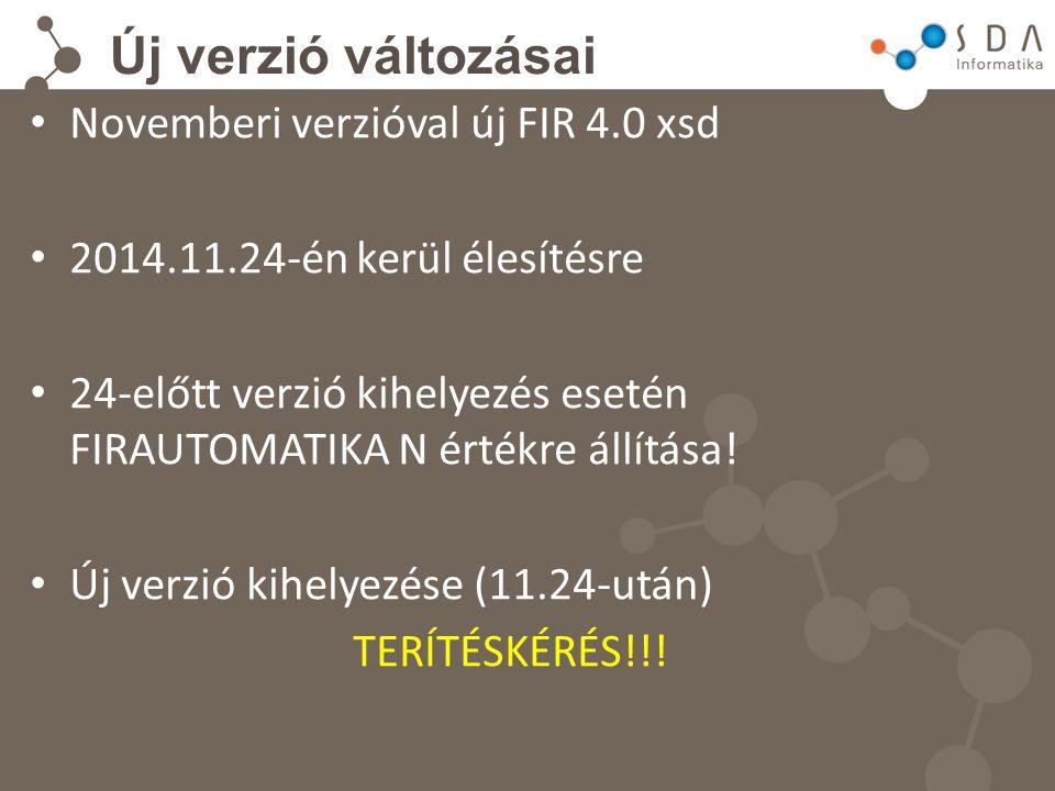 Új verzió változásai Novemberi verzióval új FIR 4.0 xsd 2014.11.24-én kerül élesítésre 24-előtt verzió kihelyezés esetén FIRAUTOMATIKA N értékre állítása.
