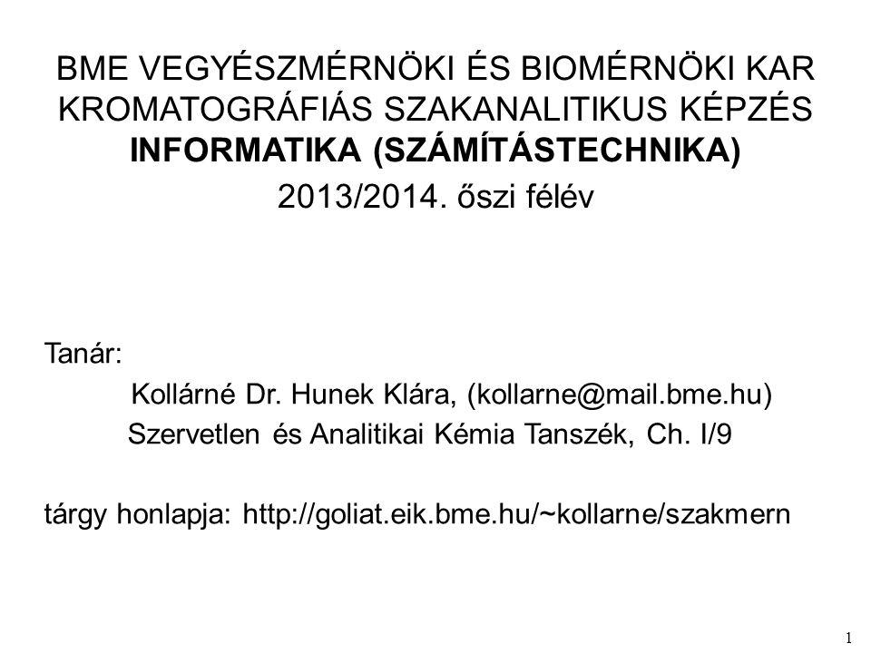 1 BME VEGYÉSZMÉRNÖKI ÉS BIOMÉRNÖKI KAR KROMATOGRÁFIÁS SZAKANALITIKUS KÉPZÉS INFORMATIKA (SZÁMÍTÁSTECHNIKA) 2013/2014. őszi félév Tanár: Kollárné Dr. H