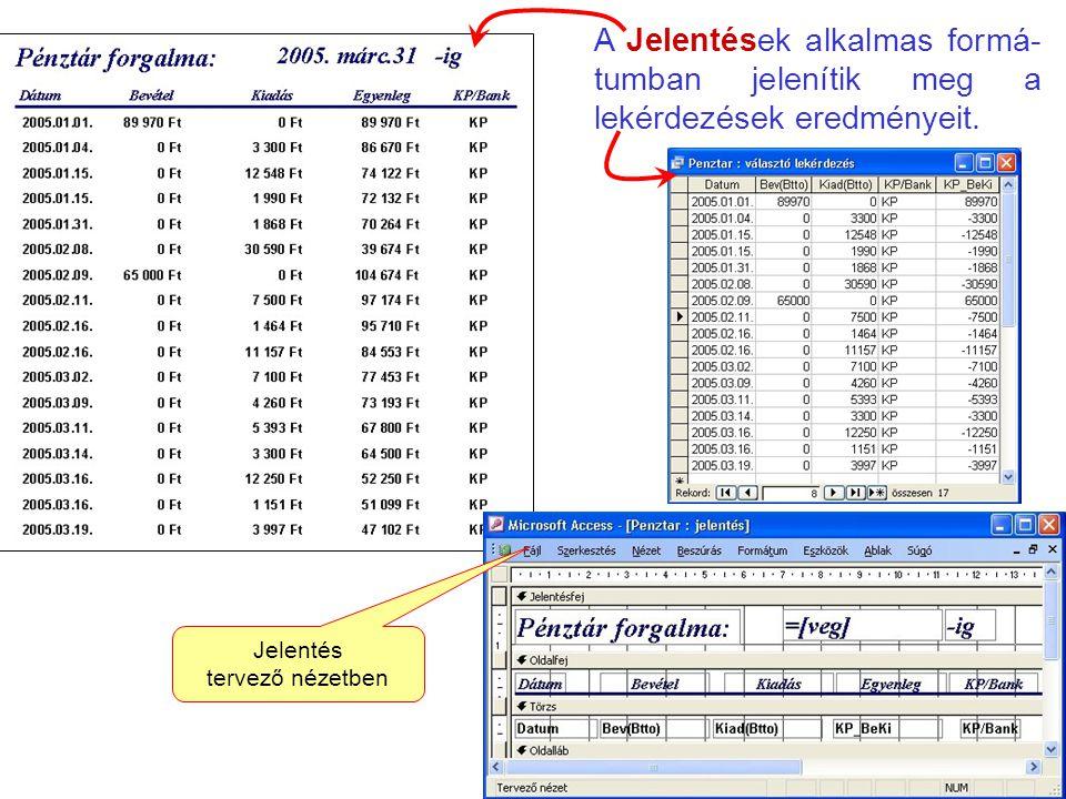 36 A Jelentések alkalmas formá- tumban jelenítik meg a lekérdezések eredményeit. Jelentés tervező nézetben