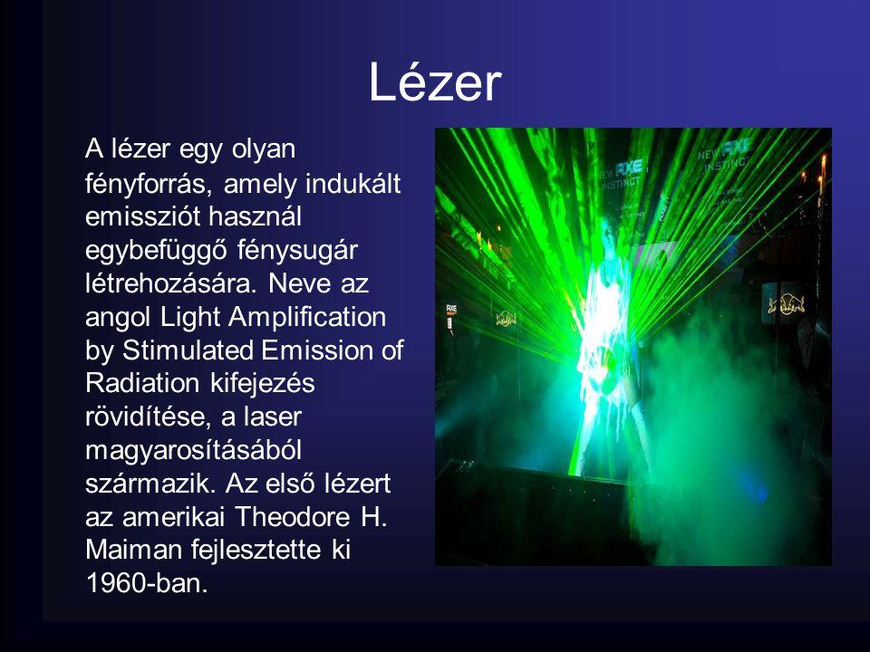 Lézer A lézer egy olyan fényforrás, amely indukált emissziót használ egybefüggő fénysugár létrehozására. Neve az angol Light Amplification by Stimulat