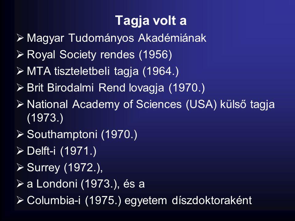 Tagja volt a  Magyar Tudományos Akadémiának  Royal Society rendes (1956)  MTA tiszteletbeli tagja (1964.)  Brit Birodalmi Rend lovagja (1970.)  N