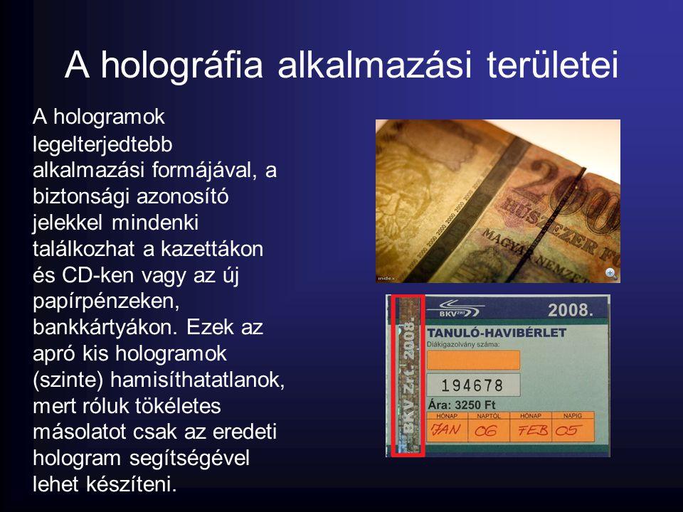 A holográfia alkalmazási területei A hologramok legelterjedtebb alkalmazási formájával, a biztonsági azonosító jelekkel mindenki találkozhat a kazettá