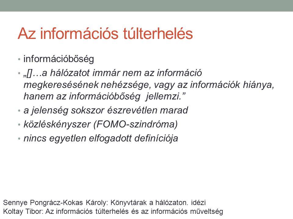 """Az információs túlterhelés információbőség """"[]…a hálózatot immár nem az információ megkeresésének nehézsége, vagy az információk hiánya, hanem az info"""
