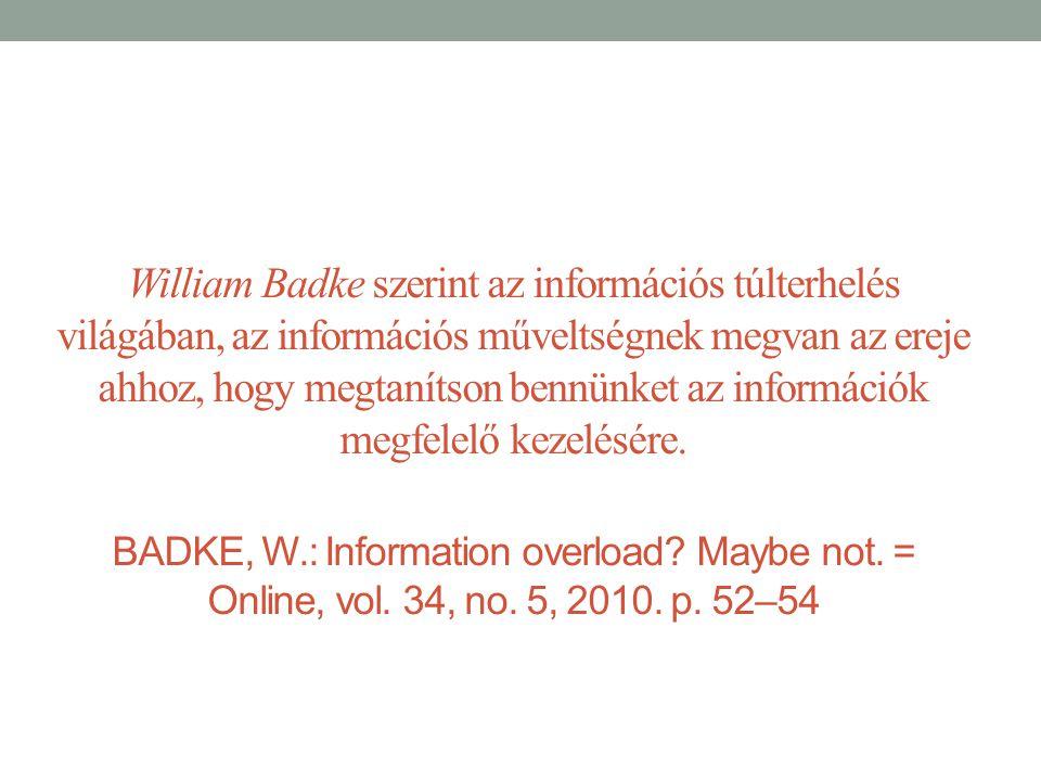 William Badke szerint az információs túlterhelés világában, az információs műveltségnek megvan az ereje ahhoz, hogy megtanítson bennünket az informáci