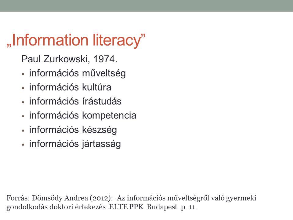 """""""Information literacy"""" Paul Zurkowski, 1974. információs műveltség információs kultúra információs írástudás információs kompetencia információs készs"""