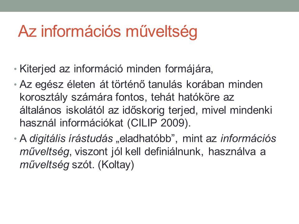 Az információs műveltség Kiterjed az információ minden formájára, Az egész életen át történő tanulás korában minden korosztály számára fontos, tehát h