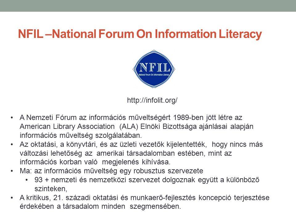 NFIL –National Forum On Information Literacy A Nemzeti Fórum az információs műveltségért 1989-ben jött létre az American Library Association (ALA) Eln