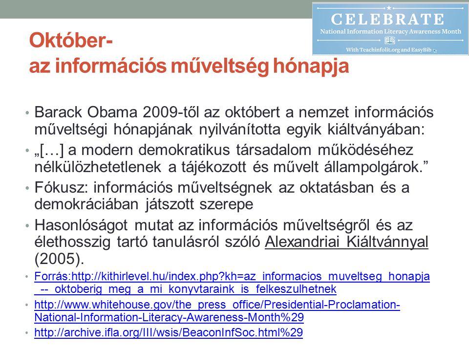 Október- az információs műveltség hónapja Barack Obama 2009-től az októbert a nemzet információs műveltségi hónapjának nyilvánította egyik kiáltványáb