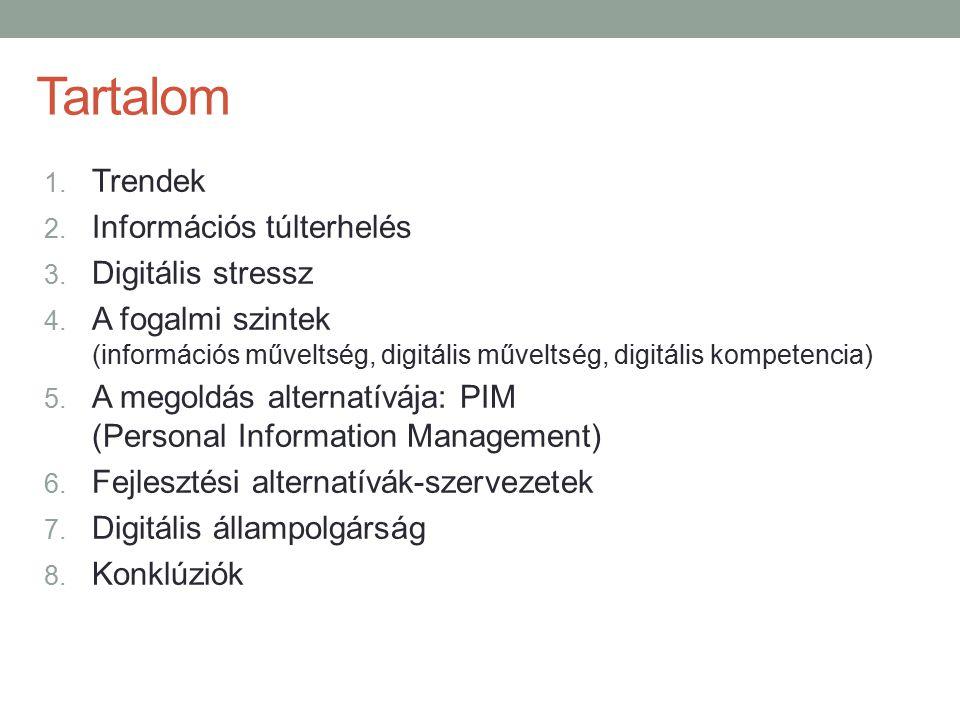 Tartalom 1. Trendek 2. Információs túlterhelés 3. Digitális stressz 4. A fogalmi szintek (információs műveltség, digitális műveltség, digitális kompet