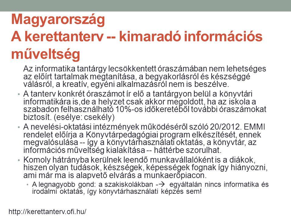 Magyarország A kerettanterv -- kimaradó információs műveltség Az informatika tantárgy lecsökkentett óraszámában nem lehetséges az előírt tartalmak meg