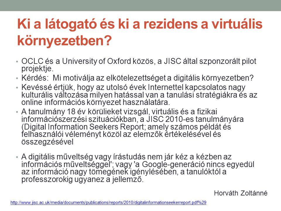 Ki a látogató és ki a rezidens a virtuális környezetben? OCLC és a University of Oxford közös, a JISC által szponzorált pilot projektje. Kérdés: Mi mo