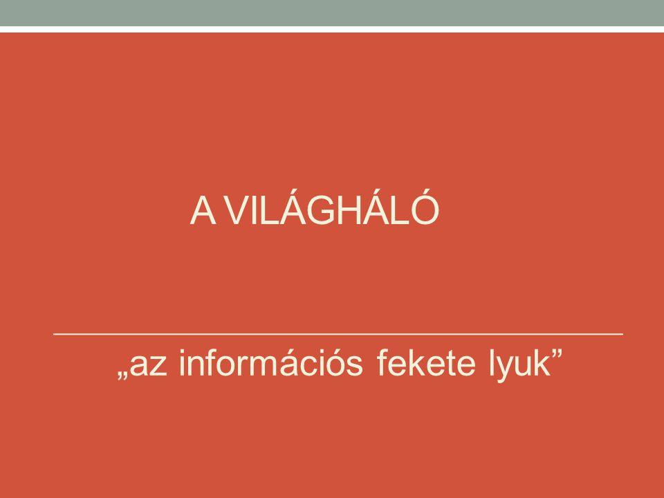 """A VILÁGHÁLÓ """"az információs fekete lyuk"""""""